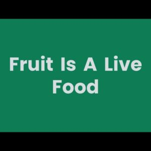 We Can Live Well On Raw Fruit Alone.