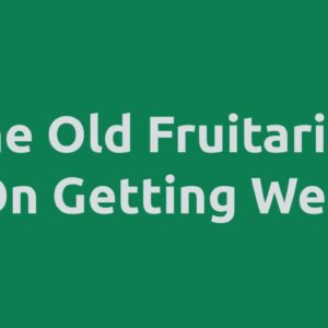 The Old Fruitarian On Getting Well
